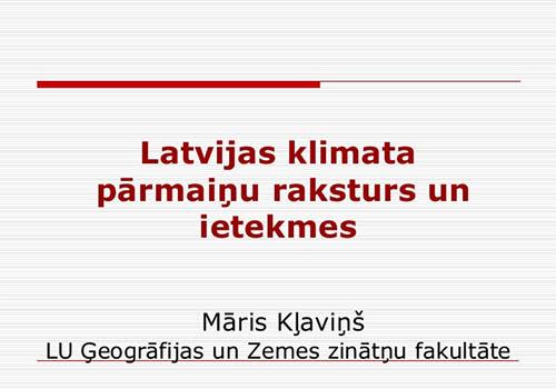 """Māris Kļaviņš """"Latvijas klimata pārmaiņu raksturs un ietekme"""""""